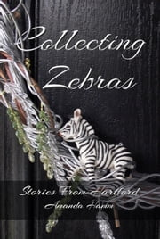Collecting Zebras (Stories From Hartford) ebook by Amanda Hamm