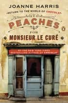 Peaches for Monsieur le Curé - A Novel ebook by Joanne Harris