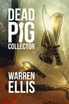 Dead Pig Collector ebook by Warren Ellis