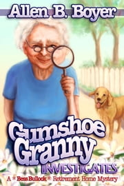 Gumshoe Granny Investigates: A Bess Bullock Retirement Home Mystery ebook by Allen  B. Boyer