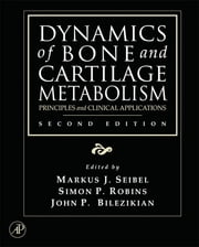 Dynamics of Bone and Cartilage Metabolism - Principles and Clinical Applications ebook by Markus J. Seibel,Simon P. Robins,John P. Bilezikian