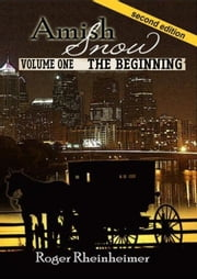 Amish Snow - Volume 1 - The Beginning ebook by Roger Rheinheimer