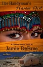 The Handyman's Harem Girl ebook by Jamie DeBree