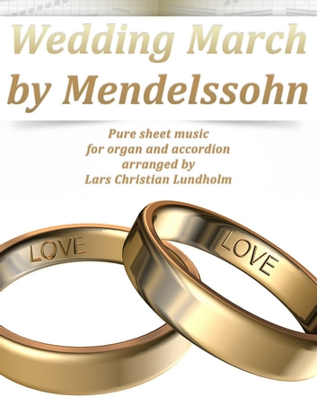 Wedding March by Mendelssohn Pure sheet music for organ and accordion arranged by Lars Christian Lundholm ebook by Pure Sheet Music