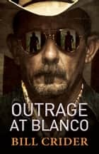 Outrage at Blanco - An Ellie Taine Thriller ebook by Bill Crider