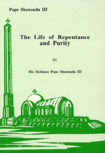The Life Of Repentance And Purity Ebook By Hh Pope Shenouda Iii