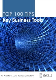 Top 100 Tips Key Business Tools ebook by Paul Davis