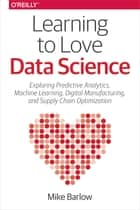 Learning to Love Data Science ebook by Mike Barlow