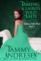 Taming a Laird's Wild Lady - Taming the Heart, #3 ebook by Tammy Andresen