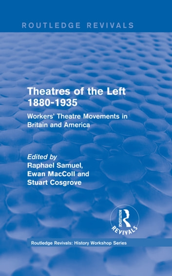 Routledge Revivals: Theatres of the Left 1880-1935 (1985) - Workers' Theatre Movements in Britain and America ebook by