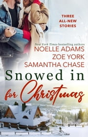 Snowed in for Christmas ebook by Noelle Adams, Samantha Chase, Zoe York