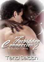 Forbidden Connection 2: A Bond Forms ebook by Tena Seldan