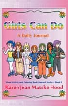 Girls Can Do: A Daily Journal ebook by Karen Jean Matsko Hood