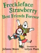 Freckleface Strawberry: Best Friends Forever ebook by Julianne Moore, LeUyen Pham