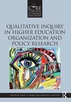 Qualitative Inquiry in Higher Education Organization and Policy Research ebook by Penny A. Pasque, Vicente M. Lechuga