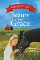Beauty and Grace ebook by Brittany Allen