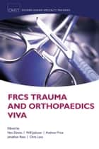 FRCS Trauma and Orthopaedics Viva ebook by Nev Davies,Will Jackson,Andrew Price,Jonathan Rees,Chris Lavy