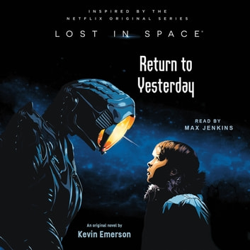 Lost in Space: Return to Yesterday audiobook by Kevin Emerson