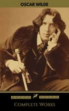 Oscar Wilde: The Complete Collection (Golden Deer Classics) ebook by Oscar Wilde, Golden Deer Classics