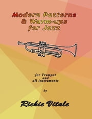 Modern Patterns & Warm-ups for Jazz: For Trumpet and All Instruments ebook by Richie Vitale