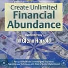 Create Unlimited Financial Abundance audiobook by Glenn Harrold