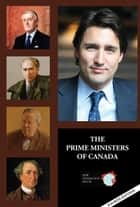 The Prime Ministers of Canada ebook by Jean Chevrier,Denis Daigneault,Gaétan Jeaurond,Jeanne Poulin,Gerald C. Gummersell