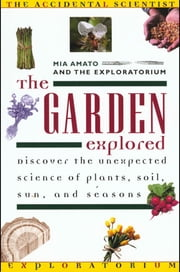 The Garden Explored ebook by Mia Amato,The Exploratorium