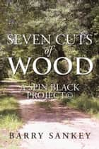 Seven Cuts Of Wood ebook by Barry Sankey