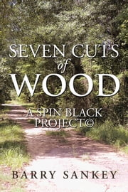 Seven Cuts Of Wood - A SPiN BLACK Project© ebook by Barry Sankey