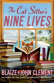 The Cat Sitter's Nine Lives - A Mystery ebook by Blaize Clement,John Clement