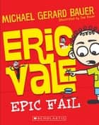 Eric Vale: Epic Fail ebook by Michael Gerard Bauer