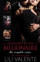 Kidnapped by the Billionaire: The Complete Series ebook by L. Valente, Lili Valente