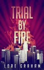 Trial by Fire ebook by Lore Graham