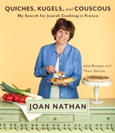 Quiches, Kugels, and Couscous - My Search for Jewish Cooking in France ebook by Joan Nathan