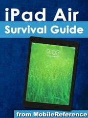 iPad Air Survival Guide - Step-by-Step User Guide for the iPad Air and iOS 7: Getting Started, Managing Media, Making FaceTime Calls, Using eMail, Surfing the Web ebook by Toly K
