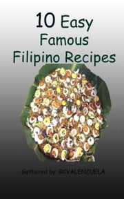 10 Easy Famous Filipino Recipes ebook by RCValenzuela
