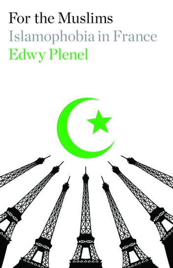 For the Muslims - Islamophobia in France ebook by Edwy Plenel