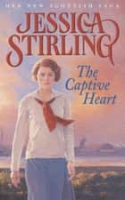 The Captive Heart - Book Three ebook by Jessica Stirling