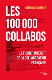 Les 100 000 collabos - Le fichier interdit de la collaboration française ebook by Dominique LORMIER