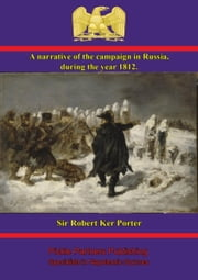 A narrative of the campaign in Russia, during the year 1812 ebook by Sir Rober Ker Porter