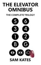 The Elevator Omnibus: The Complete Trilogy ebook by Sam Kates