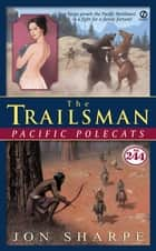 The Trailsman #244: Pacific Polecats ebook by Jon Sharpe