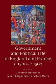 Government and Political Life in England and France, c.1300–c.1500 ebook by Christopher Fletcher,Jean-Philippe Genet,John Watts
