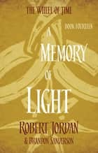 A Memory Of Light - Book 14 of the Wheel of Time ebook by Robert Jordan, Brandon Sanderson