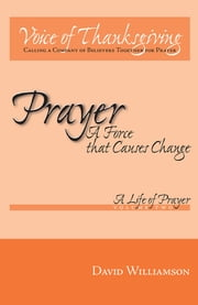 Prayer: A Force That Causes Change - Volume 2 - A Life of Prayer ebook by David Williamson