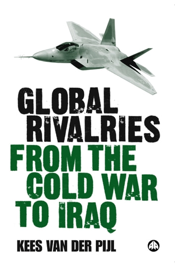 Global Rivalries From the Cold War to Iraq ebook by Kees van der Pijl