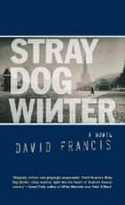 Stray Dog Winter ebook by David Francis