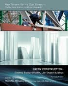 Green Construction - Creating Energy-Efficient, Low-Impact Buildings  ebook by Malinda Miller