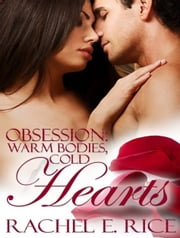 Obsession: Warm Bodies, Cold Hearts ebook by Rachel E. Rice