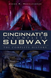 Cincinnati's Incomplete Subway - The Complete History ebook by Jacob R. Mecklenborg